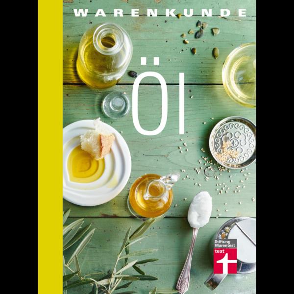 Warenkunde Öl: Speiseöle - Expertenwissen und kreative Rezepte